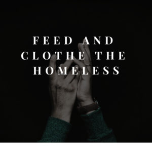 feed and clothe the homeless